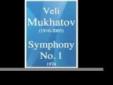 Veli Mukhatov (1916-2005) : Symphony No. 1 (1974)