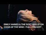 Emily Haines &amp The Soft Skeleton Choir Of The Mind