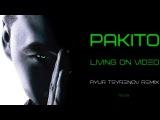 Pakito - Living on video (Ayur Tsyrenov remix) Preview