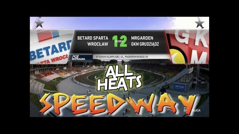 Speedway 2017 PGE Ekstraliga Round 12 Betard Sparta Wrocław VS MRGARDEN GKM Grudziądz All Heats