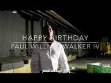 HAPPY BIRTHDAY PAUL WILLIAM WALKER IV 12.09.17