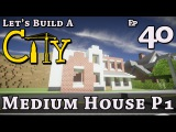 How To Build A City  Minecraft  Medium House P1  E40  Z One N Only