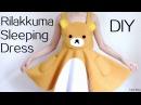 DIY Rilakkuma Dress/Sleeping Dress