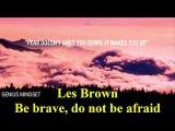 #Les Brown #Be brave, do not be afraid - #Les Brown Motivation