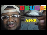 ASMR Let's Do Drugs Weed, Cocaine and Black Tar Heroin