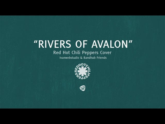 Ivanwebstudio Bandhub Friends - Rivers Of Avalon (Red Hot Chili Peppers Cover)