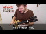 Ukulele Webcam Sessions (Ep. 10) - The 3-Finger Roll