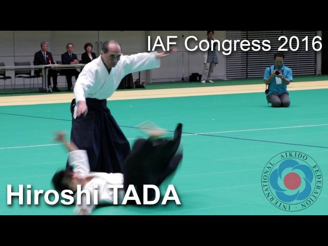 Aikido Demonstration - Hiroshi Tada - 12th IAF Congress (2016) [Aikikai]