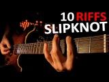 Top 10 SLIPKNOT Riffs. The Best Slipknot Guitar Riffs