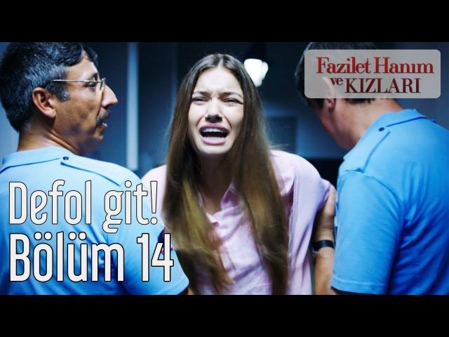 Fazilet Hanım ve Kızları 14. Bölüm - Defol Git!