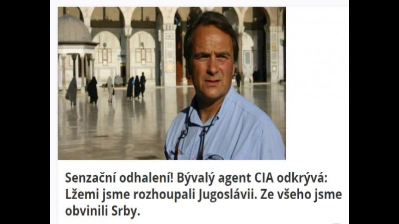 Senzační odhalení.Bývalý agent CIA odkrývá-Lžemi jsme rozhoupali Jugoslávii. Ze všeho jsme obvinili Srby