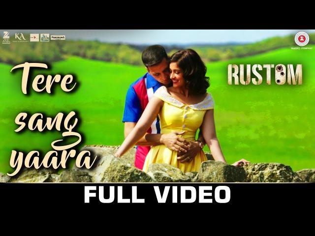Tere Sang Yaara - Full Video | Rustom | Akshay Kumar Ileana D'cruz | Arko ft. Atif Aslam