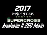 2017 Supercross Anaheim 2 250 West Main Event HD - Video Dailymotion