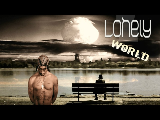2Pac - A Lonely World Feat. T-Bizzy (2017 Sad Song)