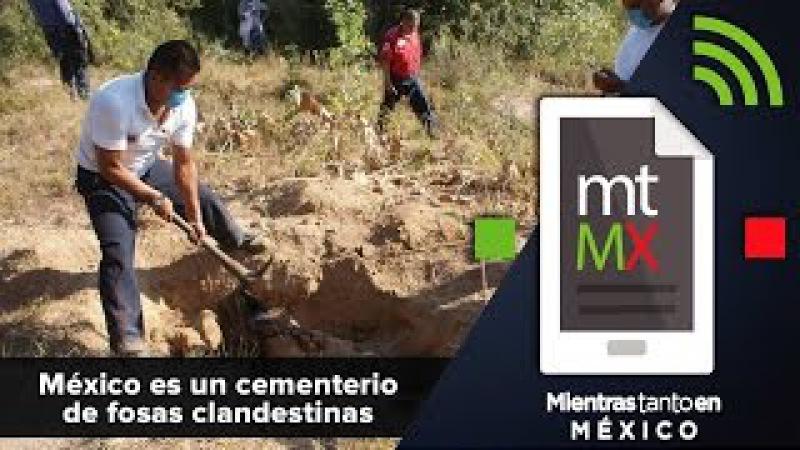 México es un cementerio de fosas clandestinas