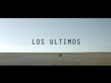 Los Ultimos / Последние - оф. трейлер