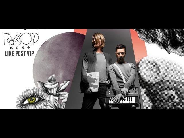 Röyksopp - Rong (Like Post VIP)