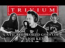 Trivium - Until the World Goes Cold (Cover in Major key featuring MATT HEAFY!)