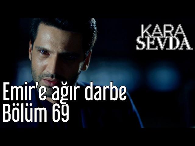 Kara Sevda 69 Bölüm Emir'e Ağır Darbe