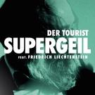 Der Tourist feat. Friedrich Liechtenstein - Supergeil