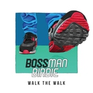 Bossman Birdie - Walk The Walk