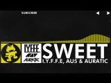 Electro - I.Y.F.F.E, Au5 &amp Auratic - Sweet