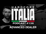 Hardcore Italia - Podcast #136 - Mixed by Advanced Dealer