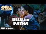 Ullu Ka Pattha Video Song Jagga Jasoos Ranbir Katrina Pritam Amitabh B Arijit Singh