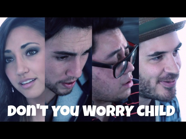 Dont You Worry Child - Andrew Garcia, Alex G, Andy Lange, Chester See