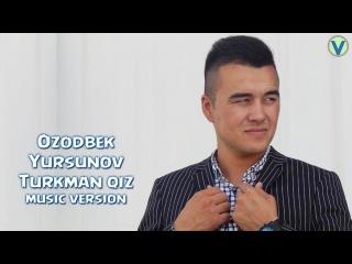 Ozodbek Yursunov - Turkman qiz   Озодбек Юрсунов - Туркман киз (music version) 2016