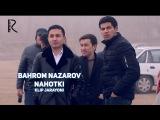 Bahrom Nazarov - Nahotki (klip jarayoni)  Бахром Назаров - Нахотки (клип жараёни)