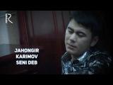 Jahongir Karimov - Seni deb  Жахонгир Каримов - Сени деб