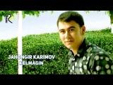 Jahongir Karimov - Kelmagin  Жахонгир Каримов - Келмагин
