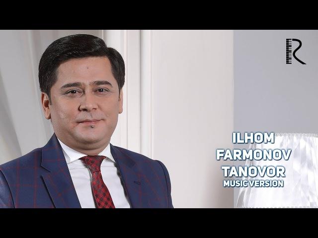 Ilhom Farmonov - Tanovor | Илхом Фармонов - Тановор (music version)
