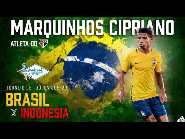 Marquinhos Cipriano Torneio de Toulon Brasil x Indonésia Sub 20 31 05 2017 смотреть онлайн без регистрации
