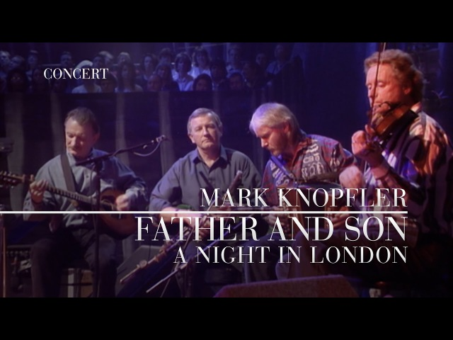 Mark Knopfler – Father And Son (A Night In London)
