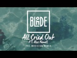Blonde - All Cried Out (feat. Alex Newell) The Magician Remix