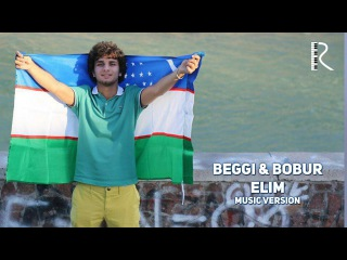 Beggi & Bobur Umarov - Elim | Бегги & Бобур Умаров - Элим (music version)