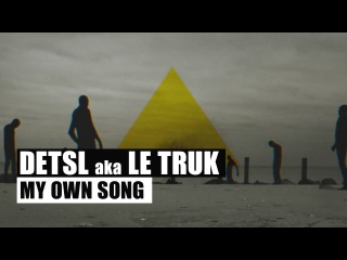 Detsl aka Le Truk - My own song (Official video)