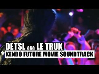 Detsl aka Le Truk - Kendo Future Movie Soundtrack