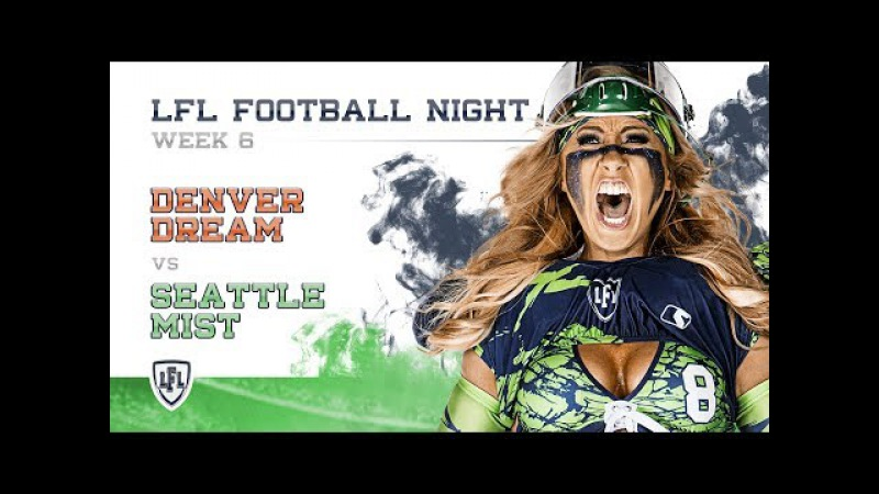 LFL | 2017 SEASON | WEEK 6 | DENVER DREAM AT SEATTLE MIST | 2ND QUARTER