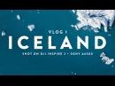 ICELAND VLOG 1/2 Shot on Sony a6500 DJI Inspire 2