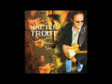 WALTER TROUT-- --- Livin Everyday