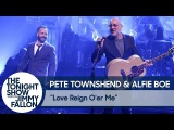 Pete Townshend and Alfie Boe Love Reign O'er Me