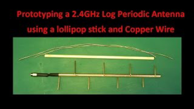 Prototyping a 2 4GHz Log Periodic Antenna using a lollipop stick and Copper Wire