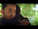 Jahongir Azimov - Do'st  Жахонгир Азимов - Дуст