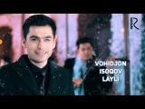 Vohidjon Isoqov - Layli | Вохиджон Исоков - Лайли