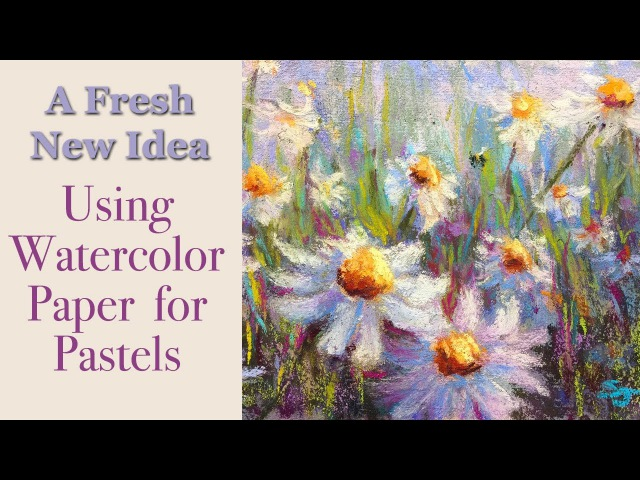 A Fresh New Idea Using Watercolor Paper for Pastels