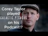 Corey Taylor (Slipknot) Just Played MY BAND On His Podcast!! (Galactic Pegasus)
