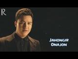 Jahongir - Onajon  Жахонгир - Онажон
